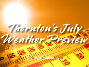Thornton's July weather preview